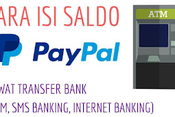 Cara Mudah Mengisi Saldo Paypal Melalui ATM Transfer Bank, atau Internet Banking