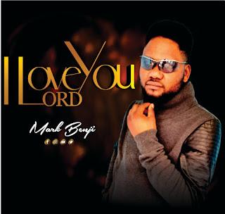 Gospel Music + Lyrics: Mark Benji – I Love You Lord