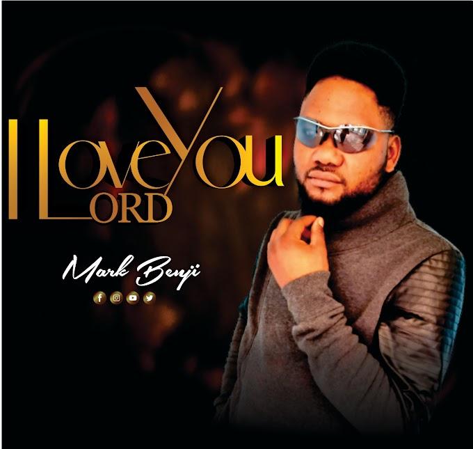 Music: Mark Benji - I Love You Lord