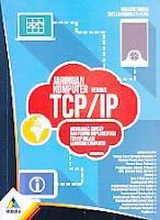 Judul Buku : Jaringan Komputer Dengan TCP/ IP – Membahas Konsep Dan Teknik Implementasi TCP/ IP Dalam Jaringan Komputer
