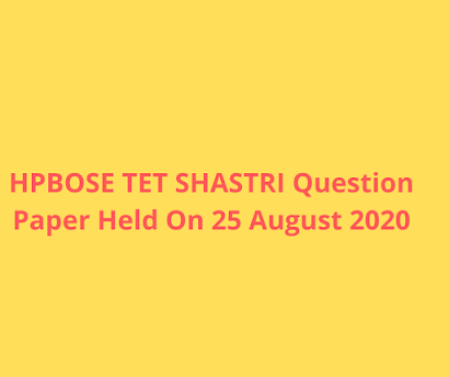 HPBOSE TET SHASTRI Question Paper Held On 25 August 2020