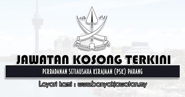 Jawatan Kosong 2021 di Perbadanan Setiausaha Kerajaan (PSK) Pahang