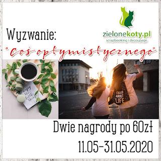 http://sklepzielonekoty.blogspot.com/2020/05/wyzwanie-cos-optymistycznego.html