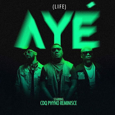 "MUSIC LYRICS: CDQ Ft. Phyno x Reminisce - ""Aye (Life)"""