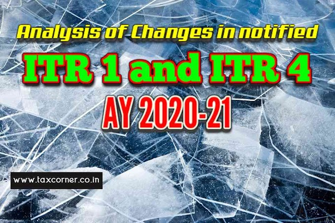 Analysis of Changes in notified ITR 1 and ITR 4 for AY 2020-21