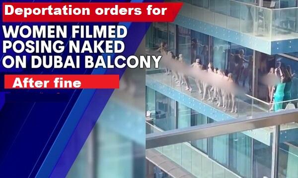 Dubai: Deportation Order of Girls Involved in Naked PhotoShoot in Viral Balcony Video