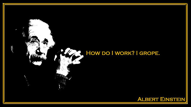 How do I work? I grope Albert Einstein quotes
