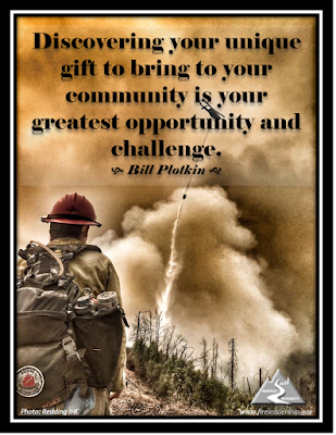 Discovering your unique gift to bring to your community is your greatest opportunity and challenge.  - Bill Plotkin (Firefighter monitoring helicopter operations)