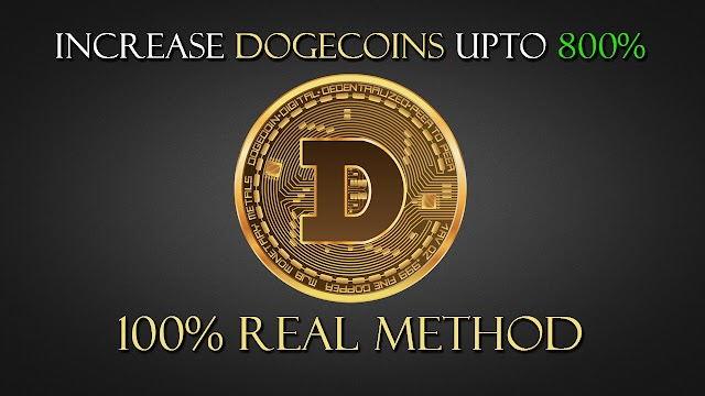 How to Increase Your Dogecoins upto 800% - The Real Method