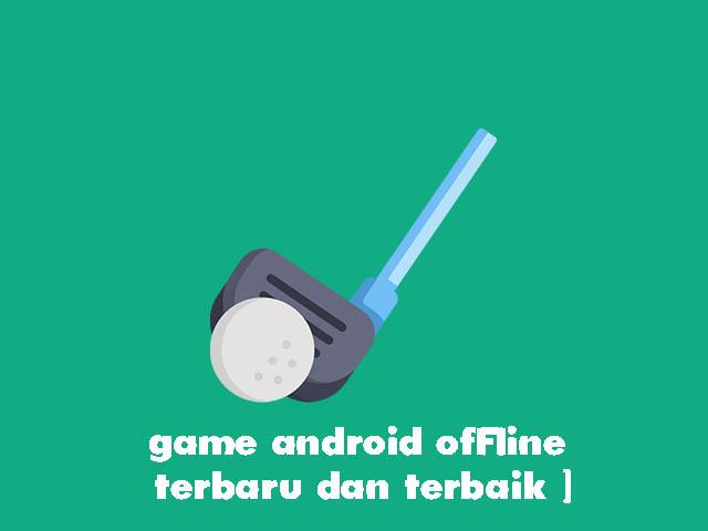 game android offline terbaru dan terbaik