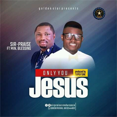 [Gospel music] Sir-Praise – Only you Jesus(ft.Min.Blessing)