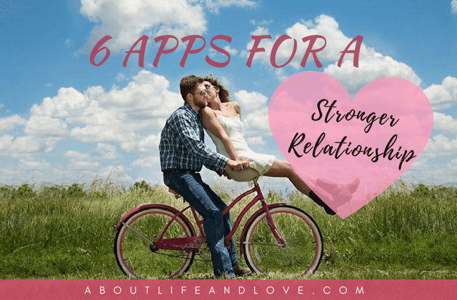 6 Apps For A Stronger Relationship