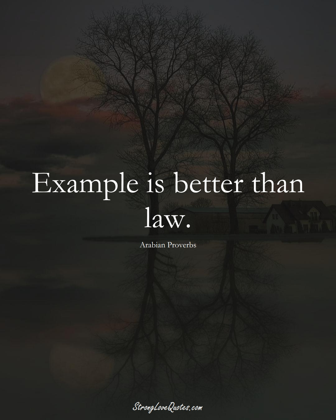 Example is better than law. (Arabian Sayings);  #aVarietyofCulturesSayings