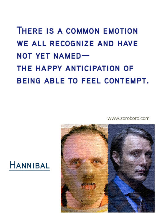 Hannibal Quotes. Hannibal Sayings. Hannibal (TV series & Movie) Lines. Hannibal Lecter Genius & Insanity. Hannibal by Thomas Harris Quotes