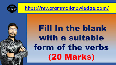Fill In the blank with a suitable form of the verbs 20 Marks