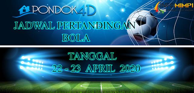 JADWAL PERTANDINGAN BOLA 22 – 23 APRIL 2020