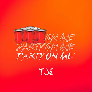 TJé Releases Debut Single' Party On Me'