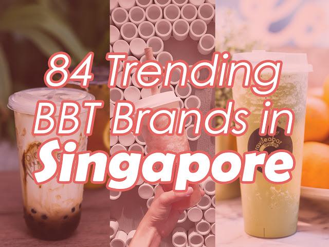 84 Trending Bubble Tea Brands in Singapore - Part One