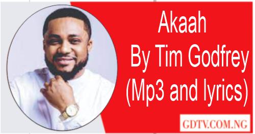 Akaah lyrics by Tim Godfrey (Mp3)