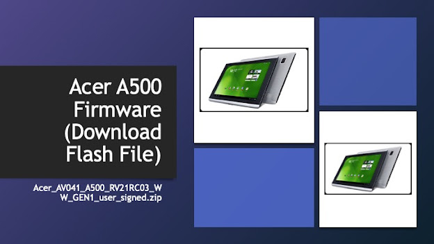 Acer A500 Firmware (Download Flash File)