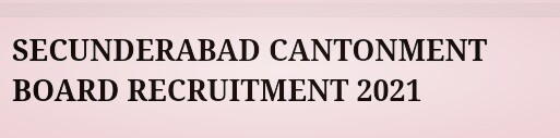 SECUNDERABAD CANTONMENT BOARD RECRUITMENT 2021