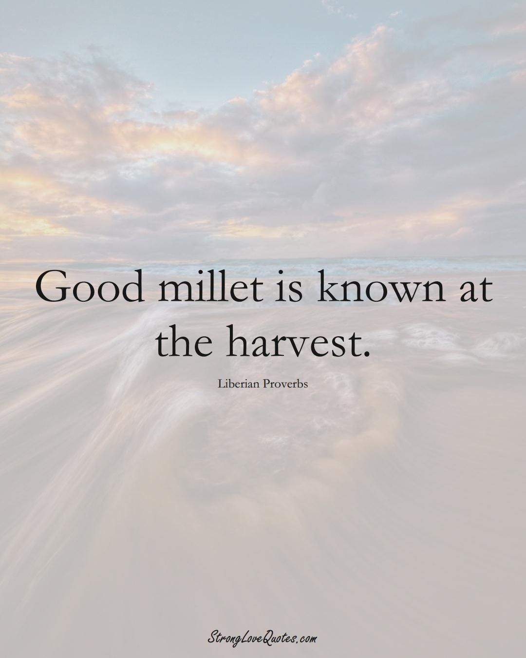 Good millet is known at the harvest. (Liberian Sayings);  #AfricanSayings