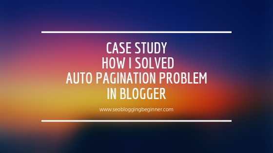 how to solve Auto Pagination Problem in Blogger or blogspot