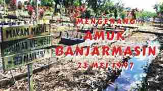 Mengenang Amuk 23 Mei 1997 Di Banjarmasin