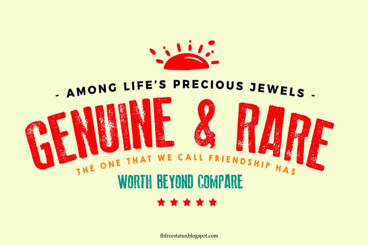 Among Life's precious jewels, Genuine and rare, The one that we call friendship Has worth beyond compare.