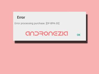 Cara Mengatasi Error DF-BPA-30 Play Store