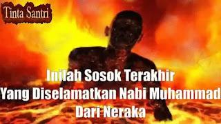 sosok terakhir yang diselamatkan Nabi Muhammad Dari Neraka.