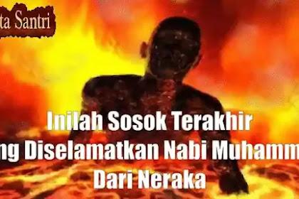 Inilah Sosok Terakhir Yang Diselamatkan Nabi Muhammad Dari Neraka