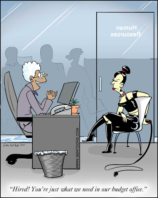 """Human Resources office.  Hiring manager on one side of desk says, """"Hired!  You're just what we need in our budget office!"""" on the other side of the desk is a dominatrix in full black patent-leather gear, high-heeled boots, and a whip."""