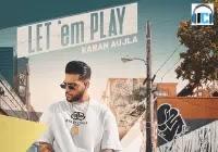 Let 'em Play Lyrics | Karan Aujla Mp3 Song Download