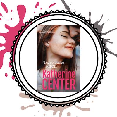 To, co bliskie sercu- Katherine Center
