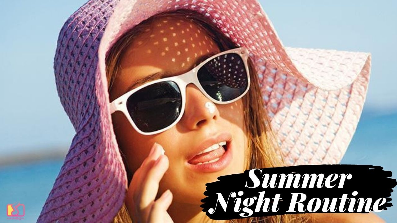 Night Care Routine For Your Healthy Skin in Summer