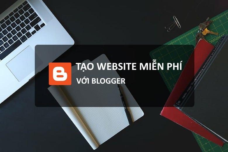 Hướng dẫn tạo website miễn phí với Blogger
