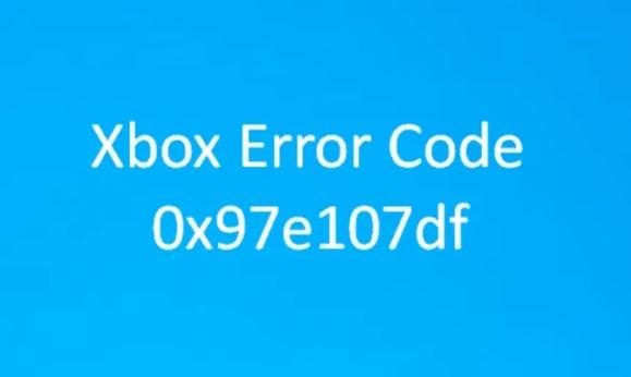 How to fix the Xbox error 0x97e107df – Complete Guide