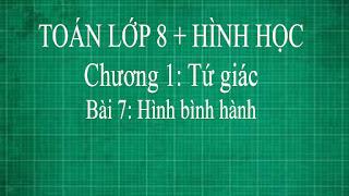 Toán lớp 8 Bài 7 Hình bình hành + định nghĩa hình bình hành   hình học thầy lợi