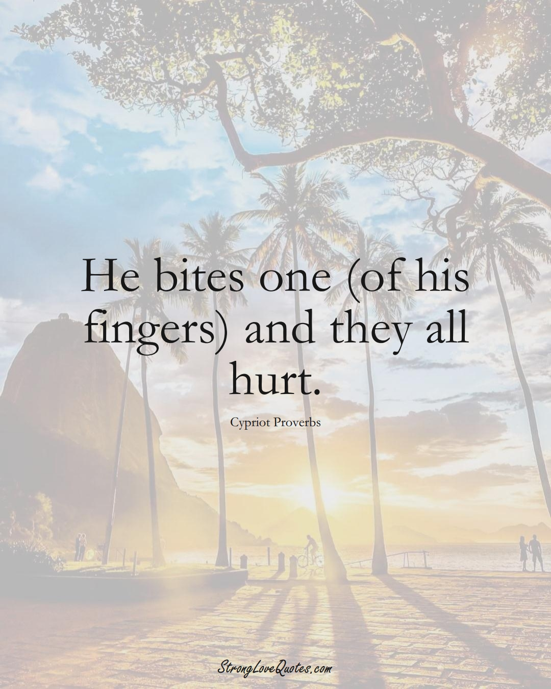 He bites one (of his fingers) and they all hurt. (Cypriot Sayings);  #MiddleEasternSayings