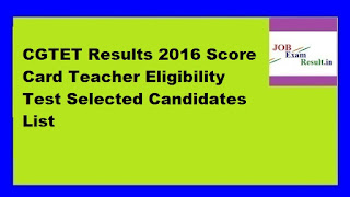 CGTET Results 2016 Score Card Teacher Eligibility Test Selected Candidates List
