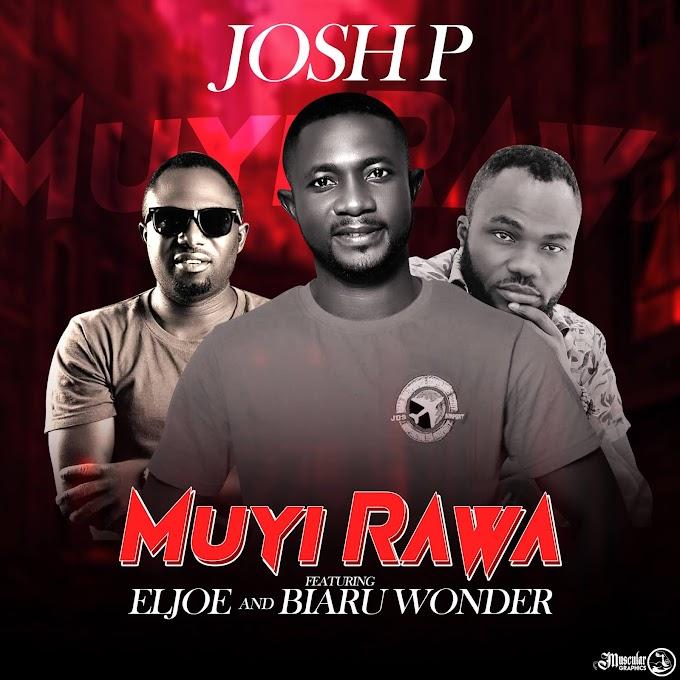 MUSIC: JOSH P - MUYIRAWA FEAT EL JOE & BIARU WONDER