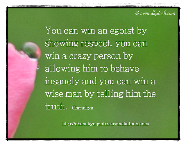 Chanakya, Wise Quote, egoist, respect, wise man, truth, insanely,