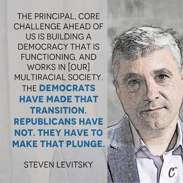 The principal, core challenge ahead of us is building a democracy that is functioning, and works in [our] multiracial society. The Democrats have made that transition. Republicans have not. They have to make that plunge. — Steven Levitsky, Harvard professor and co-author of 'How Democracies Die'