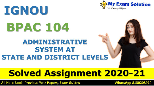 BPAC 104 ADMINISTRATIVE SYSTEM AT STATE AND DISTRICT LEVELS SOLVED ASSIGNMENT 2020-21, BPAC 104 Solved Assignment 2020-21