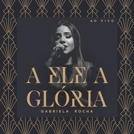 A Ele a Glória – Gabriela Rocha Mp3