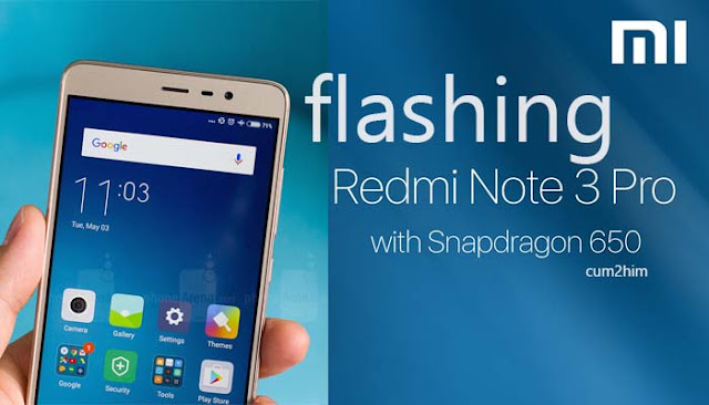 Cara Mudah Flash Xiaomi Redmi Note 3 Pro (Kenzo) Lewat Mi Flash tool
