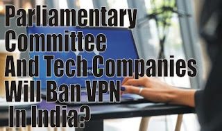Do You Think Parliamentary Committee And Tech Companies Will Ban VPN In India?