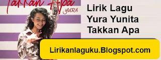 Lirik Lagu Yura Yunita - Takkan Apa