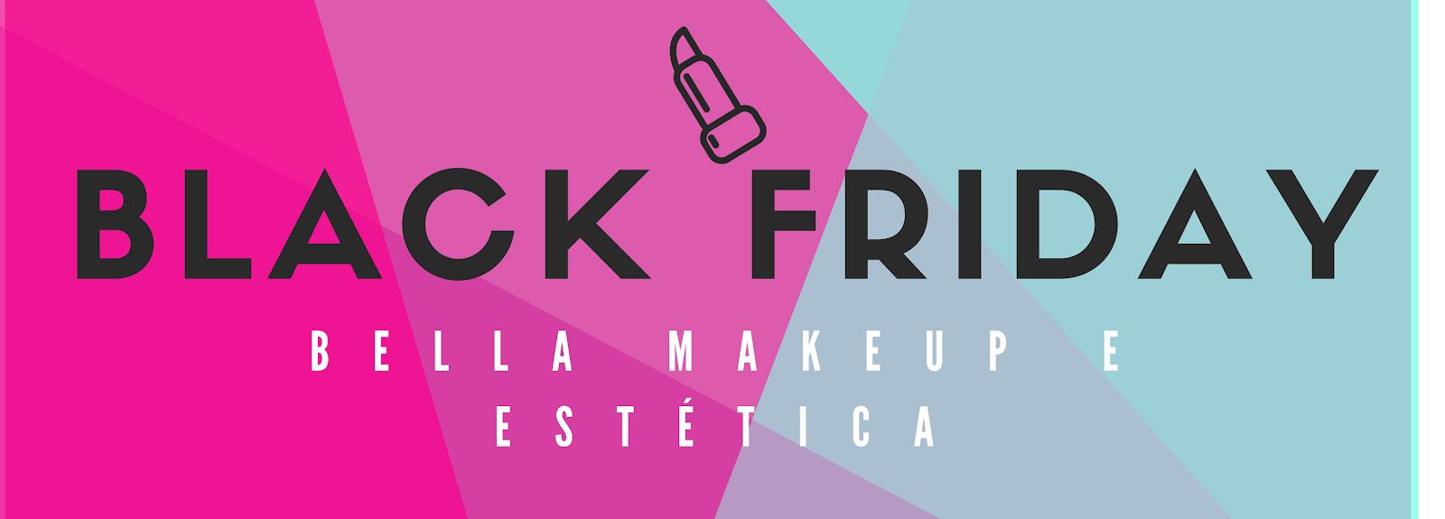 Black Friday da Beleza: conheça a Bella Make em Águas Claras